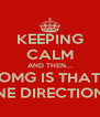 KEEPING CALM AND THEN... OMG IS THAT ONE DIRECTION?! - Personalised Poster A4 size