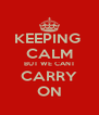 KEEPING  CALM BUT WE CANT CARRY ON - Personalised Poster A4 size