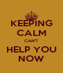 KEEPING CALM CAN'T HELP YOU NOW - Personalised Poster A4 size