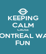 KEEPING CALM CAUSE MONTREAL WAS FUN - Personalised Poster A4 size