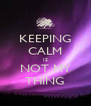 KEEPING CALM IS NOT MY THING - Personalised Poster A4 size