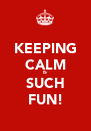 KEEPING CALM IS SUCH FUN! - Personalised Poster A4 size