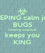 KEEPING calm just BUGS keeping sceptical keeps you KING - Personalised Poster A4 size