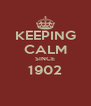 KEEPING CALM SINCE 1902  - Personalised Poster A4 size