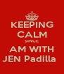 KEEPING CALM SINCE AM WITH JEN Padilla   - Personalised Poster A4 size