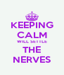 KEEPING CALM WILL SETTLE THE NERVES - Personalised Poster A4 size