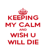 KEEPING MY CALM AND WISH U WILL DIE - Personalised Poster A4 size