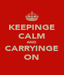 KEEPINGE CALM AND CARRYINGE ON - Personalised Poster A4 size