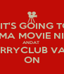 KEEPIT'S GOING TO BE  CALMA MOVIE NIGHT  ANDAT  CARRYCLUB VAIN  ON - Personalised Poster A4 size