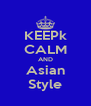 KEEPk CALM AND Asian Style - Personalised Poster A4 size