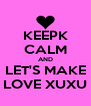 KEEPK CALM AND LET'S MAKE LOVE XUXU - Personalised Poster A4 size
