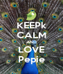 KEEPk CALM AND LOVE Pepie - Personalised Poster A4 size