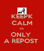 KEEPK CALM It's ONLY  A REPOST  - Personalised Poster A4 size