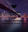 KEEPKEEPî CALM AND happy birthday chaayma love you - Personalised Poster A4 size