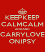 KEEPKEEP CALMCALM ANDAND CARRYLOVE ONIPSY - Personalised Poster A4 size
