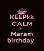 KEEPkk CALM it  Maram birthday  - Personalised Poster A4 size