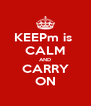 KEEPm is  CALM AND CARRY ON - Personalised Poster A4 size