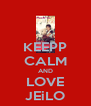 KEEPP CALM AND LOVE JEiLO - Personalised Poster A4 size