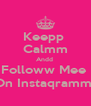 Keepp  Calmm Andd  Followw Mee  On Instaqramm  - Personalised Poster A4 size