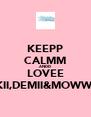 KEEPP CALMM ANDD LOVEE NIKII,DEMII&MOWWYY - Personalised Poster A4 size