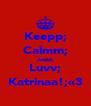 Keepp; Calmm; Andd; Luvv; Katrinaa!;«3 - Personalised Poster A4 size