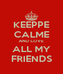 KEEPPE CALME AND LOVE ALL MY FRIENDS - Personalised Poster A4 size