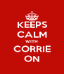 KEEPS CALM WITH CORRIE ON - Personalised Poster A4 size