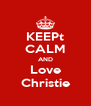 KEEPt CALM AND Love Christie - Personalised Poster A4 size