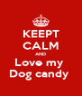 KEEPT CALM AND Love my  Dog candy  - Personalised Poster A4 size