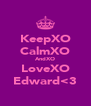 KeepXO CalmXO AndXO LoveXO Edward<3 - Personalised Poster A4 size