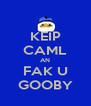 KEIP CAML AN FAK U GOOBY - Personalised Poster A4 size