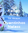 Kellen Ama Dar Abraços Quentinhos Nelass - Personalised Poster A4 size