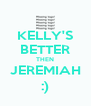 KELLY'S BETTER THEN JEREMIAH :) - Personalised Poster A4 size