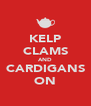 KELP CLAMS AND CARDIGANS ON - Personalised Poster A4 size