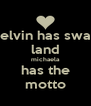 kelvin has swag land michaela has the motto - Personalised Poster A4 size