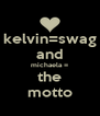 kelvin=swag and michaela = the motto - Personalised Poster A4 size