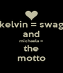 kelvin = swag and michaela = the motto - Personalised Poster A4 size
