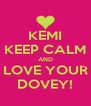 KEMI KEEP CALM AND LOVE YOUR DOVEY! - Personalised Poster A4 size