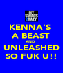 KENNA'S  A BEAST AND  UNLEASHED SO FUK U!! - Personalised Poster A4 size