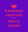 Kennedy Jackson loves  Harry styles - Personalised Poster A4 size