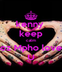 kenny  keep calm coz Mpho loves U - Personalised Poster A4 size