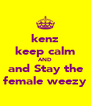 kenz keep calm AND and Stay the female weezy - Personalised Poster A4 size