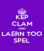 KEP CLAM AND LAERN TOO SPEL - Personalised Poster A4 size