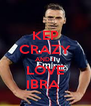 KEP CRAZY AND I  LOVE IBRA  - Personalised Poster A4 size