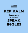 KEP KALN becuz AI DONTI SPEAK INGLES - Personalised Poster A4 size