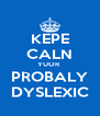 KEPE CALN YUOR  PROBALY DYSLEXIC - Personalised Poster A4 size