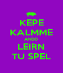 KEPE KALMME ANDD LEIRN TU SPEL - Personalised Poster A4 size