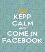 KEPP CALM AND COME IN FACEBOOK - Personalised Poster A4 size