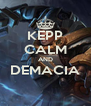 KEPP CALM AND DEMACIA  - Personalised Poster A4 size