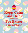 Kepp Calm And Drink MARTINI For Easter Breakfast - Personalised Poster A4 size